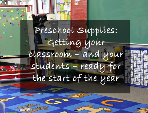 Preschool Supplies: Getting your classroom – and your students – ready for the start of the year
