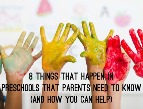8 Things that Happen in Preschools that Parents Need to Know (and how You can Help)